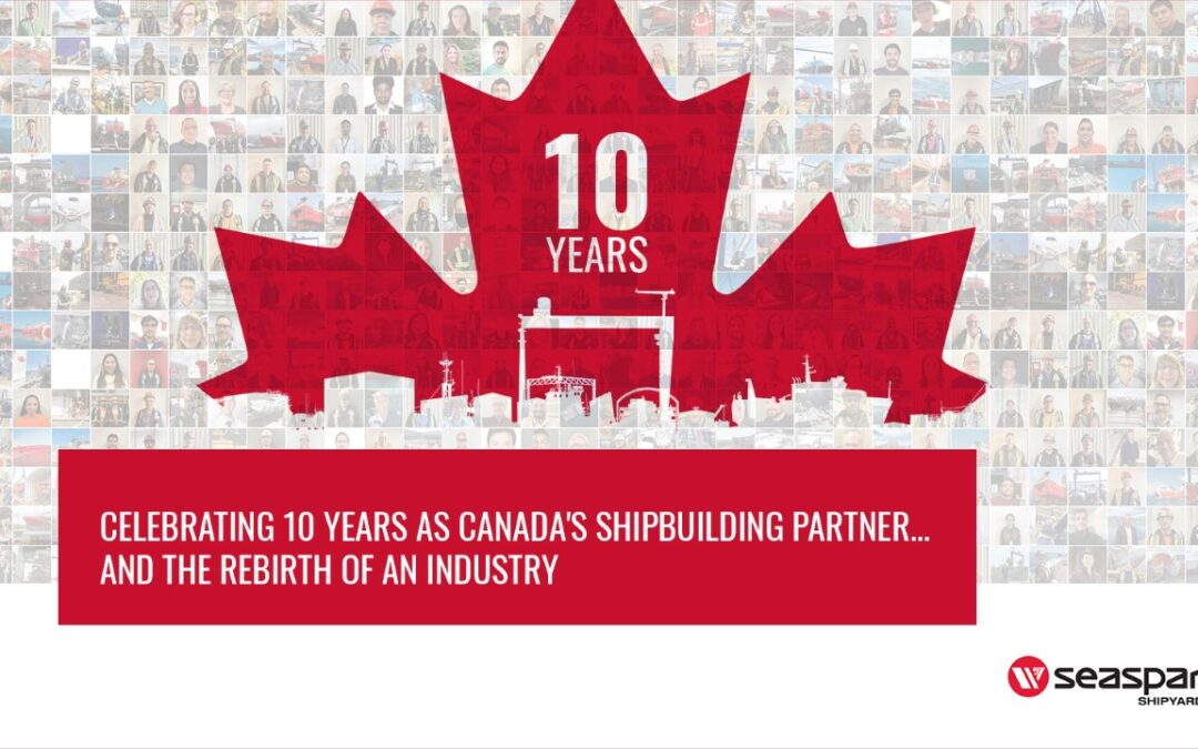 Seaspan Shipyards celebrates 10th anniversary of building ships in Canada for Canada under the National Shipbuilding Strategy